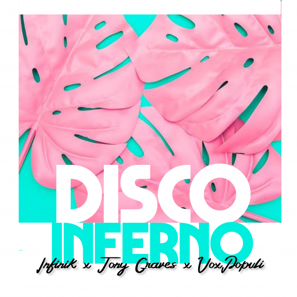 Disco Inferno single release by Infinik and Tony graves ,produced by VoxPopuli